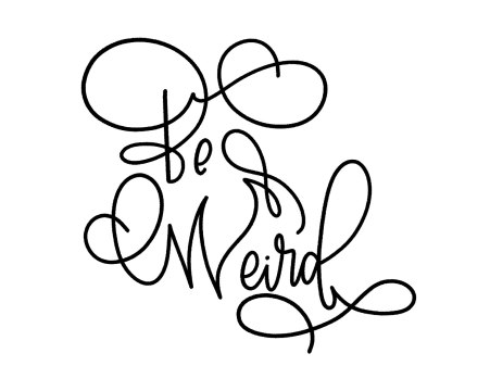 Be Weird Lettering