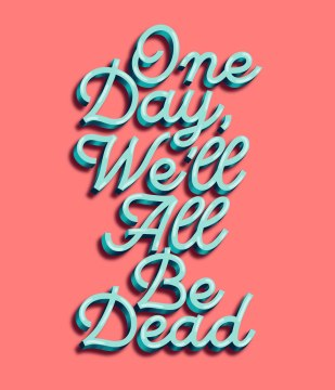 One Day We'll All Be Dead Lettering